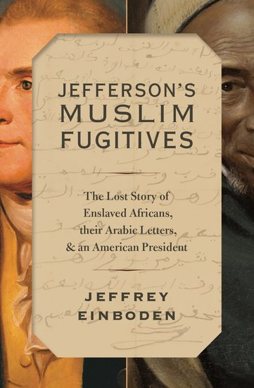 [PDF] [EPUB] Jefferson's Muslim Fugitives: The Lost Story of Enslaved Africans, Their Arabic Letters, and an American President Download by Jeffrey Einboden