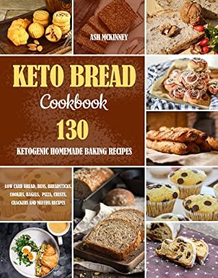 [PDF] [EPUB] Keto Bread Cookbook: 130 Ketogenic Homemade Baking Recipes Download by Ash Mckinney