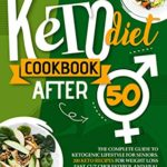 [PDF] [EPUB] Keto Diet cookbook after 50 : The Complete Guide To Ketogenic Lifestyle For Seniors. 200 Keto Recipes For Weight Loss Fast, Cut Cholesterol, And Heal Your Body with 30-Day Keto Meal Plan included Download