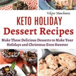[PDF] [EPUB] Keto Holiday Dessert Recipes: Make These Delicious Desserts to Make Your Holidays and Christmas Even Sweeter Download