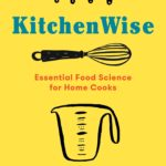 [PDF] [EPUB] KitchenWise: Essential Food Science for Home Cooks Download