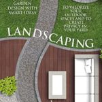 [PDF] [EPUB] Landscaping: The Beginners Guide to Garden Design with Smart Ideas to Valorize your Outdoor Spaces and to Create Privacy in your Yard Download