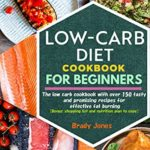 [PDF] [EPUB] Low-Carb Diet Cookbook for Beginners: 150 tasty and promising recipes for effective fat burning Download