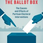 [PDF] [EPUB] Meddling in the Ballot Box: The Causes and Effects of Partisan Electoral Interventions Download