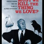 [PDF] [EPUB] Must We Kill the Thing We Love?: Emersonian Perfectionism and the Films of Alfred Hitchcock Download