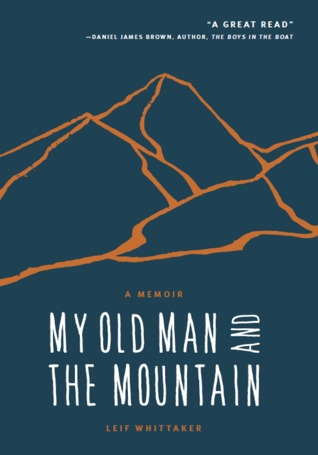 [PDF] [EPUB] My Old Man and the Mountain: A Memoir Download by Leif Whittaker