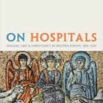 [PDF] [EPUB] On Hospitals: Welfare, Law, and Christianity in Western Europe, 400-1320 Download