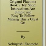 [PDF] [EPUB] Origami Playtime Book 2 Toy Shop: Instructions Are Simple and Easy-To-Follow Making This a Great Origami for Beginners Book: Downloadable Material Included Download