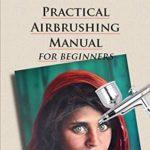 [PDF] [EPUB] Practical Airbrushing Manual for Beginners Download