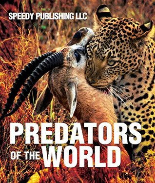 [PDF] [EPUB] Predators Of The World: Fun Facts and Pictures for Kids (Wildlife for Kids) Download by Speedy Publishing