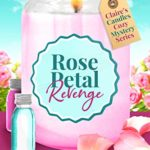 [PDF] [EPUB] Rose Petal Revenge (Claire's Candles Cozy Mystery #4) Download