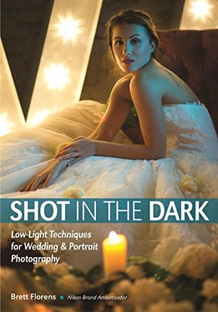 [PDF] [EPUB] Shot in the Dark: Low-Light Techniques for Wedding and Portrait Photography Download by Brett Florens