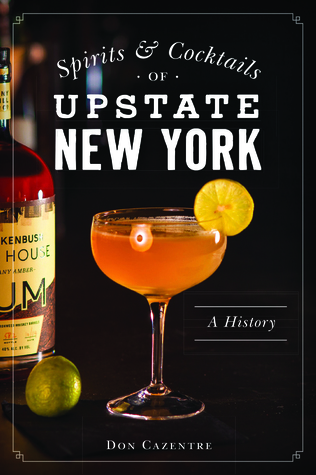 [PDF] [EPUB] Spirits and Cocktails of Upstate New York: A History Download by Donald Cazentre