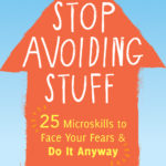 [PDF] [EPUB] Stop Avoiding Stuff: 25 Microskills to Face Your Fears and Do It Anyway Download