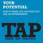 [PDF] [EPUB] TAP Into Your Potential: How to Think, Act, and Practice Like an Entrepreneur Download