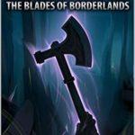 [PDF] [EPUB] The Blades of the Borderlands (Fayroll #11) Download