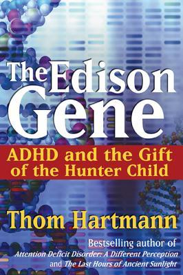 [PDF] [EPUB] The Edison Gene: ADHD and the Gift of the Hunter Child Download by Thom Hartmann