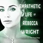[PDF] [EPUB] The Empathetic Life of Rebecca Wright (Middle Falls Time Travel #10) Download