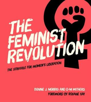 [PDF] [EPUB] The Feminist Revolution: Second Wave Feminism and the Struggle for Women's Liberation Download by Bonnie J. Morris