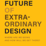 [PDF] [EPUB] The Future of Extraordinary Design: Where are we going and how will we get there? Download