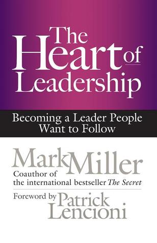 [PDF] [EPUB] The Heart of Leadership: Becoming a Leader People Want to Follow Download by Mark      Miller