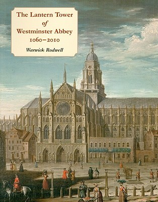 [PDF] [EPUB] The Lantern Tower of Westminster Abbey 1060-2010: Reconstructing Its History and Architecture Download by Warwick Rodwell