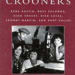 [PDF] [EPUB] The Rise of the Crooners: Gene Austin, Russ Columbo, Bing Crosby, Nick Lucas, Johnny Marvin and Rudy Vallee Download