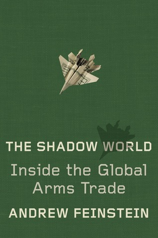 [PDF] [EPUB] The Shadow World: Inside the Global Arms Trade Download by Andrew Feinstein