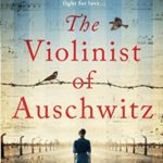 [PDF] [EPUB] The Violinist of Auschwitz: Based on a true story, an absolutely heartbreaking and gripping World War 2 novel Download