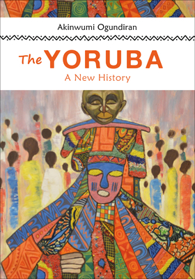 [PDF] [EPUB] The Yoruba: A New History Download by Akinwumi Ogundiran