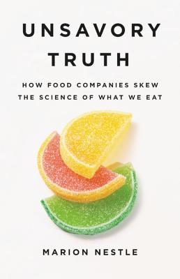 [PDF] [EPUB] Unsavory Truth: How Food Companies Skew the Science of What We Eat Download by Marion Nestle