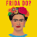 [PDF] [EPUB] What Would Frida Do?: A Guide to Living Boldly Download