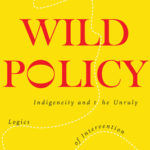 [PDF] [EPUB] Wild Policy: Indigeneity and the Unruly Logics of Intervention Download