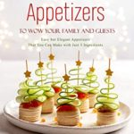 [PDF] [EPUB] 3-Ingredient Appetizers to Wow Your Family and Guests: Easy but Elegant Appetizers That You Can Make with Just 3 Ingredients Download