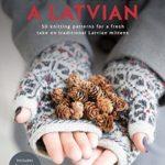 [PDF] [EPUB] Knit Like a Latvian: 50 Knitting Patterns for a Fresh Take on Traditional Latvian Mittens Download