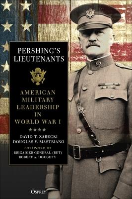 [PDF] [EPUB] Pershing's Lieutenants: American Military Leadership in World War I Download by David T. Zabecki