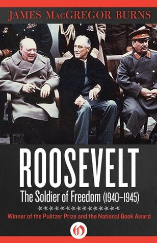 [PDF] [EPUB] Roosevelt: The Soldier of Freedom (1940-1945) Download by James MacGregor Burns