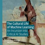 [PDF] [EPUB] The Cultural Life of Machine Learning: An Incursion into Critical AI Studies Download