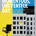 [PDF] [EPUB] The Momentous, Uneventful Day: a requiem for the office Download