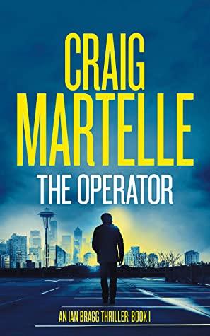 [PDF] [EPUB] The Operator (Ian Bragg Thriller #1) Download by Craig Martelle