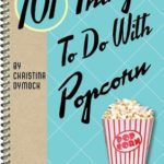 [PDF] [EPUB] 101 Things to Do with Popcorn Download