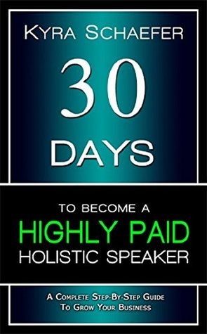 [PDF] [EPUB] 30 Days to Become a Highly Paid Holistic Speaker: A Complete Step-By-Step Guide to Build Your Business Download by Kyra Schaefer
