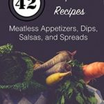 [PDF] [EPUB] 42 Handpicked Recipes: Meatless Appetizers, Dips, Salsas, and Spreads Download