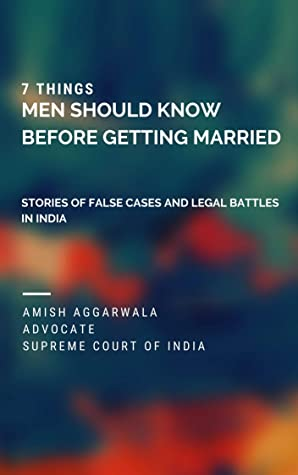 [PDF] [EPUB] 7 THINGS MEN SHOULD KNOW BEFORE GETTING MARRIED: STORIES OF FALSE CASES AND LEGAL BATTLES IN INDIA Download by Amish Aggarwala
