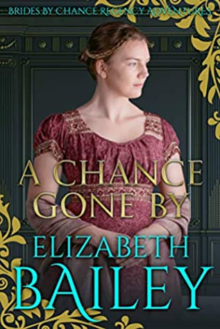 [PDF] [EPUB] A Chance Gone By (Brides By Chance Regency Adventures Book 2) Download by Elizabeth Bailey