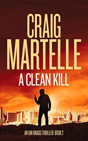 [PDF] [EPUB] A Clean Kill (Ian Bragg Thriller Book 2) Download by Craig Martelle