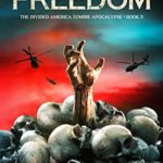 [PDF] [EPUB] A Dangerous Freedom: The Divided America Zombie Apocalypse Book 3 Download