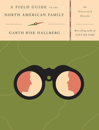 [PDF] [EPUB] A Field Guide to the North American Family: An Illustrated Novella Download by Garth Risk Hallberg