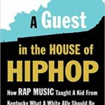 [PDF] [EPUB] A Guest in the House of Hip Hop: How Rap Music Taught a Kid from Kentucky What a White Ally Should Be Download