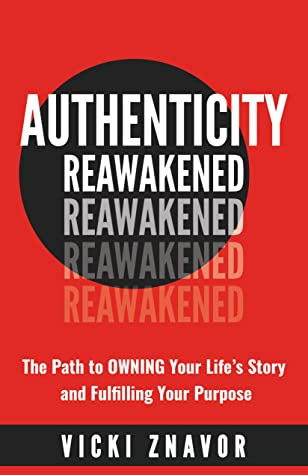 [PDF] [EPUB] AUTHENTICITY REAWAKENED: The Path to OWNING Your Life's Story and Fulfilling Your Purpose Download by Vicki Znavor
